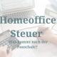 Homeoffice Steuer – Was kommt nach der Pauschale